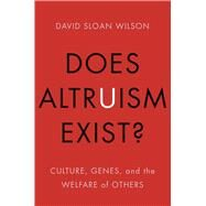 Does Altruism Exist?: Culture, Genes, and the Welfare of Others by Wilson, David Sloan, 9780300189490