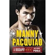 PacMan : Behind the Scenes with Manny Pacquiao--The Greatest Pound-for-Pound Fighter in the World by Poole, Gary Andrew, 9780306819490