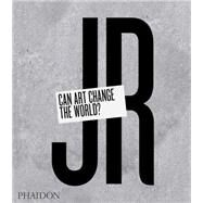 JR: Can Art Change the World? by JR; Thompson, Nato; Remnant, Joseph; Azoulay, Marc, 9780714869490