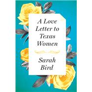 A Love Letter to Texas Women by Bird, Sarah, 9781477309490