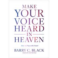 Make Your Voice Heard in Heaven by Black, Barry C., 9781496429490