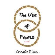 The Use of Fame A Novel by Nixon, Cornelia, 9781619029491