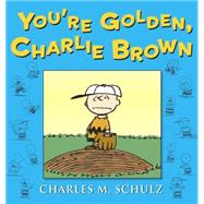 You're Golden, Charlie Brown by SCHULZ, CHARLES M, 9780804179492