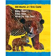 Baby Bear, Baby Bear, What Do You See? by Martin, Jr., Bill; Carle, Eric, 9780805099492