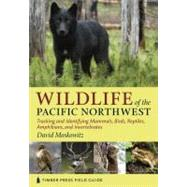 Wildlife of the Pacific Northwest : Tracking and Identifying Mammals, Birds, Reptiles, Amphibians, and Invertebrates by Moskowitz, David, 9780881929492
