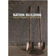 Nation Building Craft and Contemporary American Culture by Bell, Nicholas R., 9781474249492