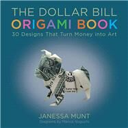 The Dollar Bill Origami Book by Munt, Janessa; Noguchi, Marcio, 9781510709492