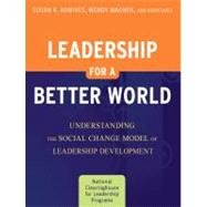 Leadership for a Better World : Understanding the Social Change Model of Leadership Development by Komives, Susan R.; Wagner, Wendy, 9780470449493
