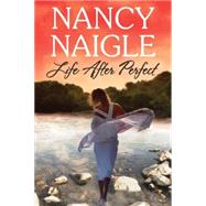 Life After Perfect by Naigle, Nancy, 9781477829493