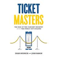 Ticket Masters The Rise of the Concert Industry and How the Public Got Scalped by Budnick, Dean; Baron, Josh, 9781550229493