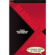 Deadpool and Philosophy by Michaud, Nicolas;  May, Jacob Thomas, 9780812699494