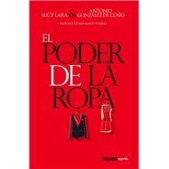 El poder de la ropa / The Power of Clothing by Lara, Lucy; De Cosío, Antonio González, 9786077359494