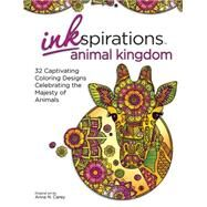 Inkspirations Animal Kingdom Adult Coloring Book: 32 Captivating Coloring Designs Celebrating the Majesty of Animals by Carey, Anna N., 9780757319495