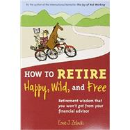 How to Retire Happy, Wild, and Free by Zelinski, Ernie J., 9780969419495
