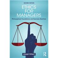 Ethics for Managers: Philosophical Foundations and Business Realities by Gilbert; Joseph, 9781138919495