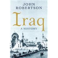 Iraq A History by Robertson, John, 9781780749495