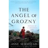 The Angel of Grozny by Seierstad, Asne, 9780465019496