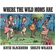 Where the Wild Moms Are by Blackburn, Katie; Walker, Sholto, 9780571329496