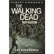 Robert Kirkman's The Walking Dead: Invasion by Bonansinga, Jay, 9781250089496