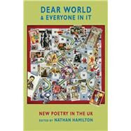 Dear World & Everyone In It: New Poetry in the UK by Hamilton, Nathan, 9781852249496