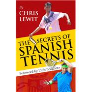 The Secrets of Spanish Tennis by Lewit, Chris; Bruguera, Lluis, 9781937559496