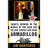 There's Nothing in the Middle of the Road but Yellow Stripes and Dead Armadillos by Hightower, Jim, 9780060929497