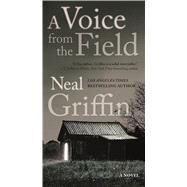 A Voice from the Field A Novel by Griffin, Neal, 9780765389497