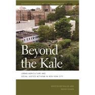 Beyond the Kale by Cohen, Nevin; Reynolds, Kristin; Heynen, Nik; Coleman, Mathew; Doshi, Sapana, 9780820349497