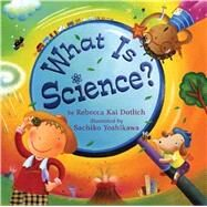 What Is Science? by Dotlich, Rebecca Kai; Yoshikawa, Sachiko, 9781250079497