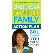 Dr. Susan's Fit & Fun Family Action Plan: 301 Things You Can Do Today by Bartell, Susan S., 9781402229497