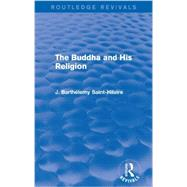 The Buddha and His Religion (Routledge Revivals) by Saint-Hilaire; J. BarthTlemy, 9780415739498