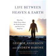 Life Between Heaven and Earth by ANDERSON, GEORGEBARONE, ANDREW, 9780553419498