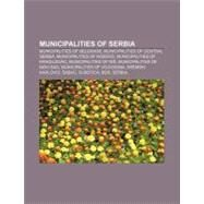 Municipalities of Serbi : Municipalities and Cities of Serbia by , 9781157559498