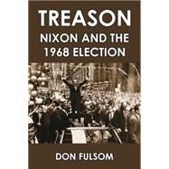 Treason: Nixon and the 1968 Election by Fulsom, Don, 9781455619498