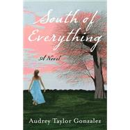 South of Everything by Gonzalez, Audrey Taylor, 9781631529498