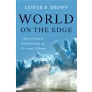 World on the Edge: How to Prevent Environmental and Economic Collapse by BROWN,LESTER R., 9780393339499