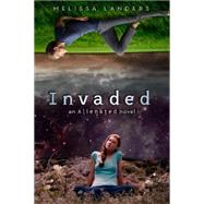 Invaded (An Alienated Novel) by Landers, Melissa, 9781423169499