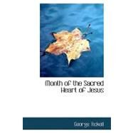 Month of the Sacred Heart of Jesus by Tickell, George, 9780554759500
