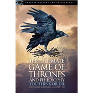 The Ultimate Game of Thrones and Philosophy You Think or Die by Silverman, Eric J.; Arp, Robert, 9780812699500