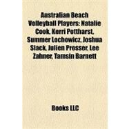 Australian Beach Volleyball Players : Natalie Cook, Kerri Pottharst, Summer Lochowicz, Joshua Slack, Julien Prosser, Lee Zahner, Tamsin Barnett by , 9781157349501