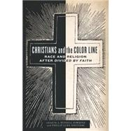 Christians and the Color Line Race and Religion after Divided by Faith by Hawkins, J. Russell; Sinitiere, Phillip Luke, 9780199329502