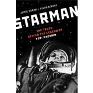Starman The Truth Behind the Legend of Yuri Gagarin by Doran, Jamie; Bizony, Piers, 9780802779502