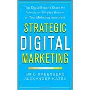 Strategic Digital Marketing: Top Digital Experts Share the Formula for Tangible Returns on Your Marketing Investment by Greenberg, Eric; Kates, Alexander, 9780071819503