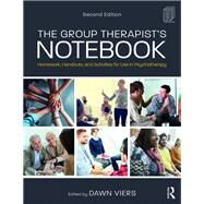 The Group Therapist's Notebook: Homework, Handouts, and Activities for Use in Psychotherapy by Viers; Dawn, 9781138209503