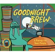 Goodnight Brew A Parody for Beer People by Oceanak, Karla; Ogg, Allie, 9781934649503