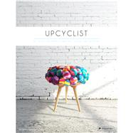 Upcyclist: Reclaimed and Remade Furniture, Lighting and Interiors by Edwards, Antonia, 9783791349503