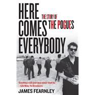 Here Comes Everybody the Story of the Po: The Story of the Pogues by Fearnley, James, 9781556529504