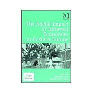 The Social Impact of Informal Economies in Eastern Europe by Neef, Rainer; Stanculescu, Manuela, 9780754619505