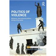 Politics of Violence: Militancy, International Politics, Killing in the name by Heath-Kelly; Charlotte, 9781138289505