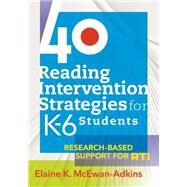 40 Reading Intervention Strategies for K-6 Students : Research-Based Support for RTI by McEwan-Adkins, Elaine K., 9781934009505